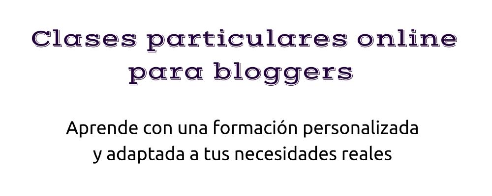 Clases particulares online para bloggers. Formación personalizada adaptada a necesidades reales. Blog Anairas.