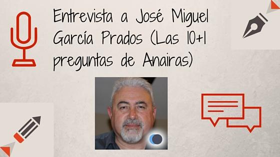 Entrevista a José Miguel García Prados (Las 10+1 preguntas de Anairas)
